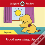 Good Morning, Spot! - Ladybird Readers Beginner Level
