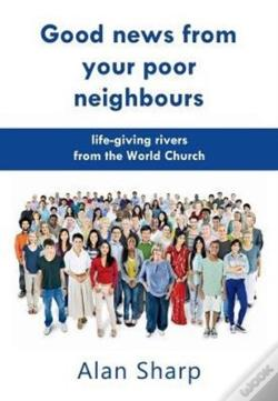 Wook.pt - Good News From Your Poor Neighbours: Life-Giving Rivers From The World Church