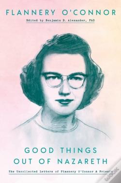 Wook.pt - Good Things Out Of Nazareth: Uncollected Letters Of Flannery O'Connor & Friends