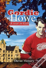 Gordie Howe: A Year In Galt  Softcover