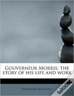 Gouverneur Morris; The Story Of His Life