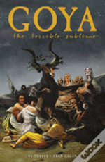 Goya - The Terrible Sublime: A Graphic Novel