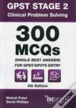 Gpst Stage 2 - Clinical Problem Solving - 300 Mcqs (Single Best Answer) For Gpst / Gpvts Entry