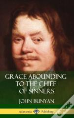 Grace Abounding To The Chief Of Sinners (Hardcover)