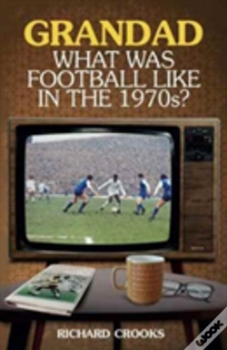 Wook.pt - Grandad, What Was Football Like In The 1970s?