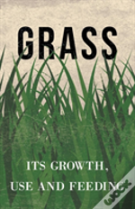 Grass - Its Growth, Use And Feeding