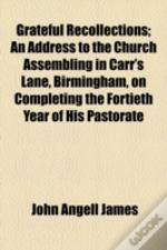 Grateful Recollections; An Address To The Church Assembling In Carr'S Lane, Birmingham, On Completing The Fortieth Year Of His Pastorate