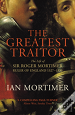 Greastest Traitor Life Of Sir Roger Mort