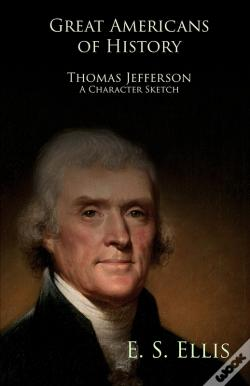 Wook.pt - Great Americans Of History - Thomas Jefferson - A Character Sketch