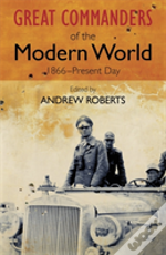 Great Commanders Of The Modern World 1866-1975
