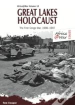 Great Lakes Holocaust : First Congo War, 1996 1997