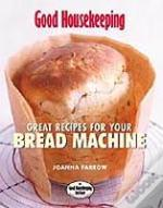 Great Recipes For Your Bread Machine