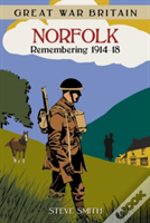 Great War Britain Norfolk: Remembering 1914-18