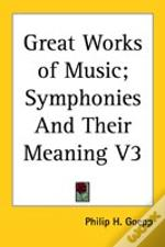 Great Works Of Music; Symphonies And Their Meaning V3