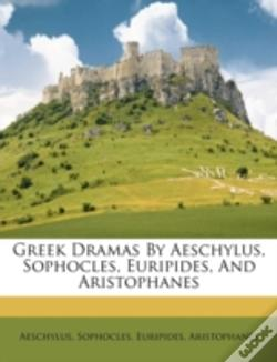 Wook.pt - Greek Dramas By Aeschylus, Sophocles, Euripides, And Aristophanes