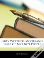 Grey Weather: Moorland Tales Of My Own P