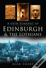 Grim Almanac Of Edinburgh And The Lothians