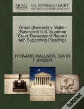 Gross (Bernard) V. Walsh (Raymond) U.S. Supreme Court Transcript Of Record With Supporting Pleadings