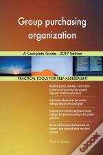 Group Purchasing Organization A Complete Guide - 2019 Edition