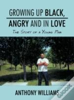 Growing Up Black, Angry And In Love: The