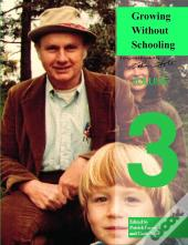 Growing Without Schooling: The Complete Collection