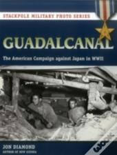 Guadalcanal : The American Campaign Against Japan In World War Ii