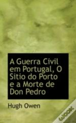 Guerra Civil Em Portugal, O Sitio Do Porto E A Morte De Don Pedro