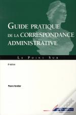 Guide Pratique De Correspondance Administrative (8e Édition)