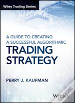 Guide To Creating A Successful Algorithmic Trading Strategy