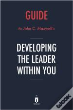 Guide To John C. Maxwell'S Developing The Leader Within You By Instaread