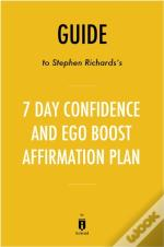 Guide To Stephen Richards'S 7 Day Confidence And Ego-Boost Affirmation Plan By Instaread