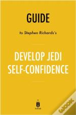 Guide To Stephen Richards'S Develop Jedi Self-Confidence By Instaread