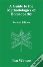 Guide To The Methodologies Of Homeopathy