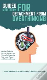 Guided Meditation For Detachment From Overthinking