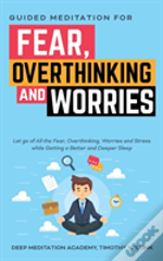 Guided Meditation For Fear, Overthinking And Worries
