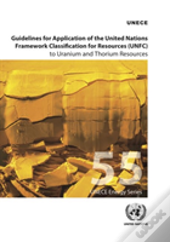 Guidelines For Application Of The United Nations Framework Classification For Resources (Unfc) To Uranium And Thorium Resources