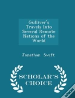 Wook.pt - Gulliver'S Travels Into Several Remote Nations Of The World - Scholar'S Choice Edition