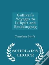 Gulliver'S Voyages To Lilliput And Brobdingnag - Scholar'S Choice Edition