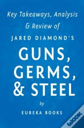 Guns, Germs, & Steel By Jared Diamond | Key Takeaways, Analysis & Review