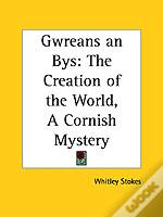 GWREANS AN BYS: THE CREATION OF THE WORLD, A CORNISH MYSTERY (1864)