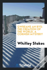 Gwreans An Bys: The Creation Of The World, A Cornish Mystery