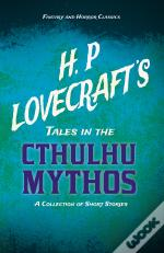 H. P. Lovecraft'S Tales In The Cthulhu Mythos - A Collection Of Short Stories (Fantasy And Horror Classics)
