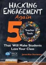 Hacking Engagement Again: 50 Teacher Tools That Will Make Students Love Your Class