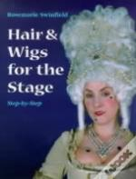HAIR AND WIGS FOR THE STAGE STEP-BY-STEP