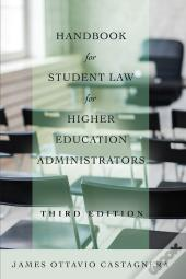 Handbook For Student Law For Higher Education Administrators, Third Edition