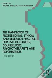 Handbook Of Professional Ethical And Research Practice For Psychologists, Counsellors, Psychotherapists And Psychiatrists