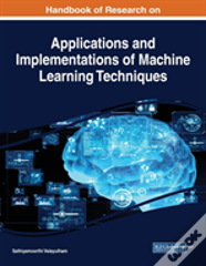 Handbook Of Research On Applications And Implementations Of Machine Learning Techniques