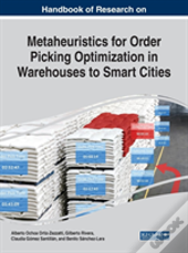 Handbook Of Research On Metaheuristics For Order Picking Optimization In Warehouses To Smart Cities