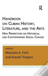 Handbook On Cuban History, Literature, And The Arts : New Perspectives On Historical And Contemporary Social Change