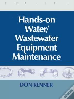 Wook.pt - Hands On Water And Wastewater Equipment Maintenance, Volume I